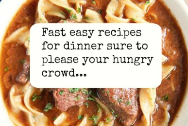 Fast easy recipes for dinner that are sure to please your hungry crowd